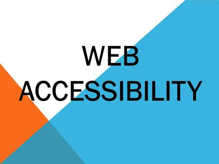 WEB ACCESSIBILITY. WHAT IS IT? Web accessibility means that people with disabilities can use the Web. Web accessibility encompasses all disabilities that.