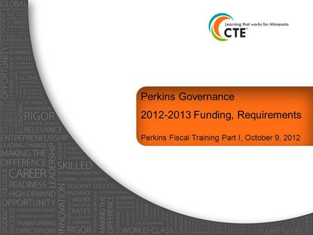 Perkins Governance 2012-2013 Funding, Requirements Perkins Fiscal Training Part I, October 9, 2012.