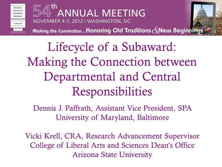 Lifecycle of a Subaward: Making the Connection between Departmental and Central Responsibilities Dennis J. Paffrath, Assistant Vice President, SPA University.