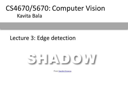 Lecture 3: Edge detection CS4670/5670: Computer Vision Kavita Bala From Sandlot ScienceSandlot Science.
