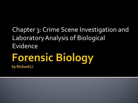 Chapter 3: Crime Scene Investigation and Laboratory Analysis of Biological Evidence.