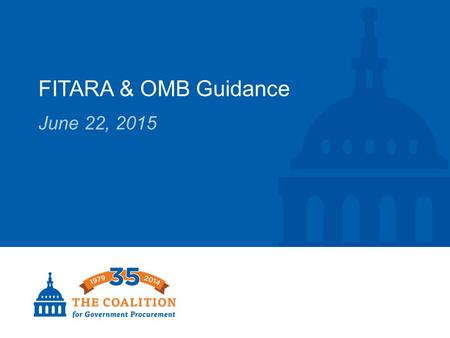 FITARA & OMB Guidance June 22, 2015. Federal Information Technology Acquisition Reform Act (FITARA)