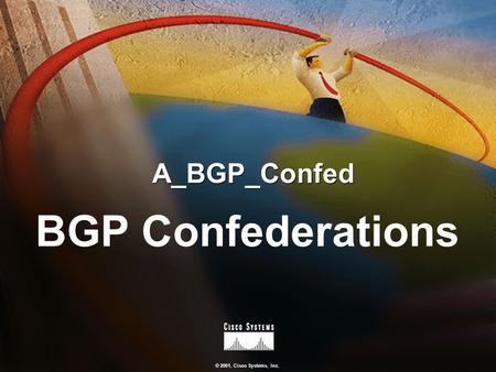 © 2001, Cisco Systems, Inc. A_BGP_Confed BGP Confederations.