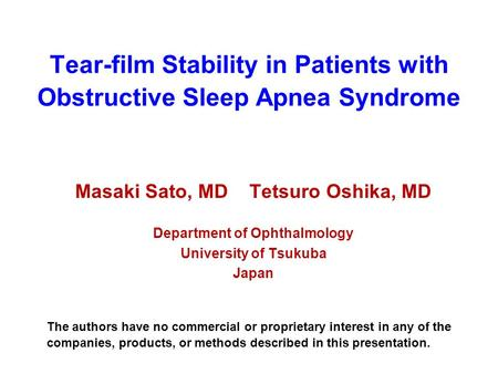 Tear-film Stability in Patients with Obstructive Sleep Apnea Syndrome Masaki Sato, MD Tetsuro Oshika, MD Department of Ophthalmology University of Tsukuba.