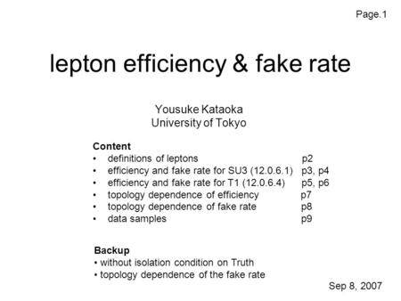 Lepton efficiency & fake rate Yousuke Kataoka University of Tokyo Content definitions of leptons p2 efficiency and fake rate for SU3 (12.0.6.1) p3, p4.