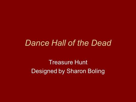 Dance Hall of the Dead Treasure Hunt Designed by Sharon Boling.