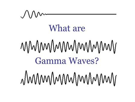 What are Gamma Waves?. ? Gamma-rays can kill living cells, a fact which medicine uses to its advantage, using gamma-rays to kill cancerous cells. Gamma-rays.