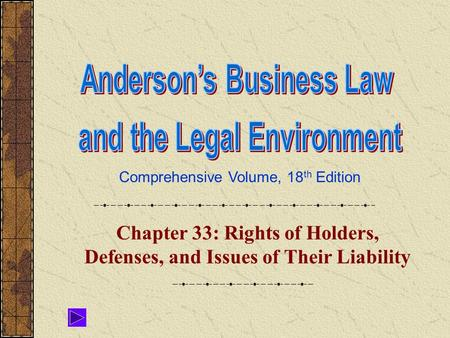 Comprehensive Volume, 18 th Edition Chapter 33: Rights of Holders, Defenses, and Issues of Their Liability.