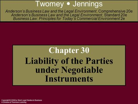 Copyright © 2008 by West Legal Studies in Business A Division of Thomson Learning Chapter 30 Liability of the Parties under Negotiable Instruments Twomey.