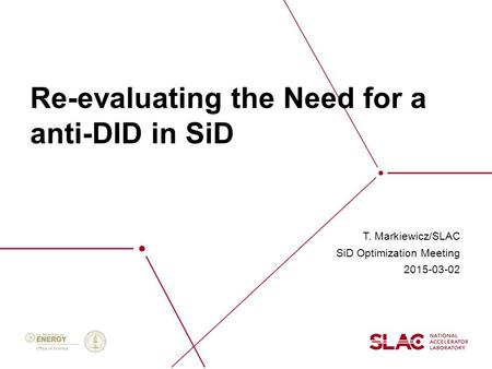 Re-evaluating the Need for a anti-DID in SiD T. Markiewicz/SLAC SiD Optimization Meeting 2015-03-02.