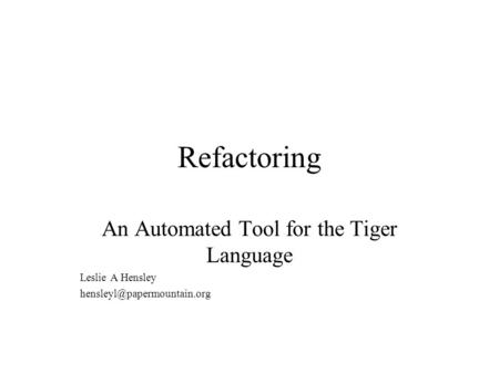 Refactoring An Automated Tool for the Tiger Language Leslie A Hensley