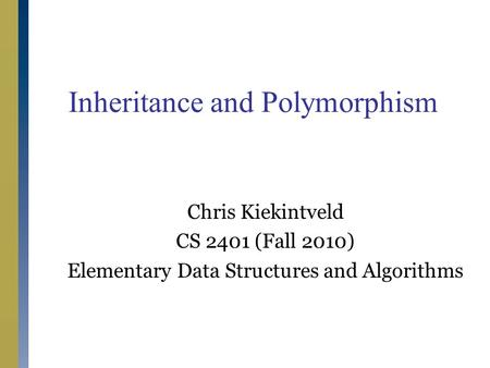 Chris Kiekintveld CS 2401 (Fall 2010) Elementary Data Structures and Algorithms Inheritance and Polymorphism.