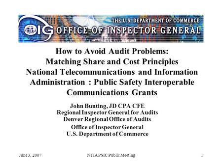 June 3, 2007NTIA PSIC Public Meeting1 How to Avoid Audit Problems: Matching Share and Cost Principles National Telecommunications and Information Administration.
