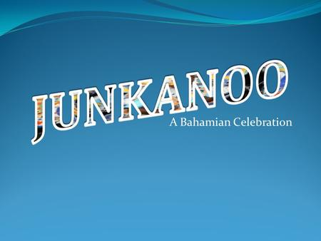 "A Bahamian Celebration. Origin of Junkanoo might have come from ""John Canoe"" African Slave Trader in the 17 th Century OR the Yoruba word gensinconnu."