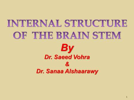 1. By the end of the lecture, students will be able to :  Distinguish the internal structure of the components of the brain stem in different levels.