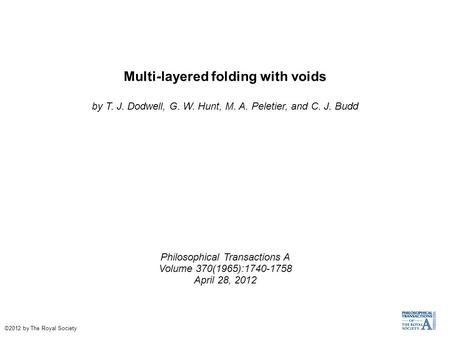 Multi-layered folding with voids by T. J. Dodwell, G. W. Hunt, M. A. Peletier, and C. J. Budd Philosophical Transactions A Volume 370(1965):1740-1758 April.