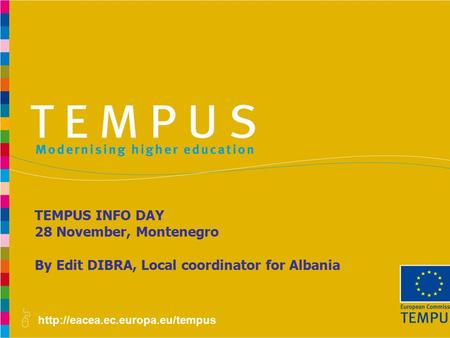 TEMPUS INFO DAY 28 November, Montenegro By Edit DIBRA, Local coordinator for Albania.