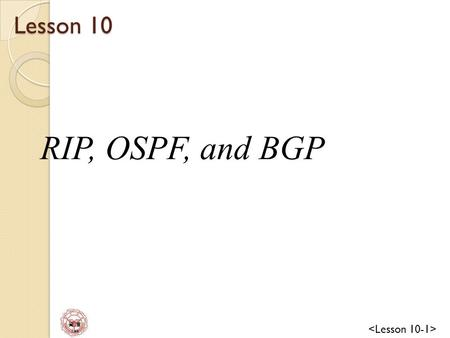 資 管 Lee Lesson 10 RIP, OSPF, and BGP. 資 管 Lee Routing in Internet An internet is divided into autonomous systems. An autonomous system(AS) is a group.