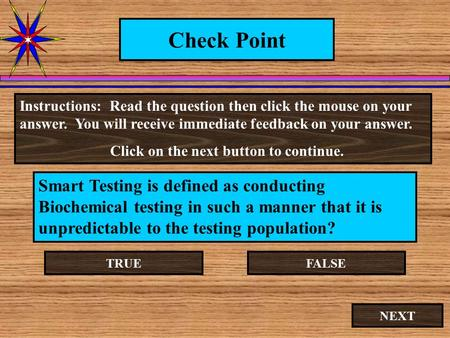 Check Point Smart Testing is defined as conducting Biochemical testing in such a manner that it is unpredictable to the testing population? Instructions: