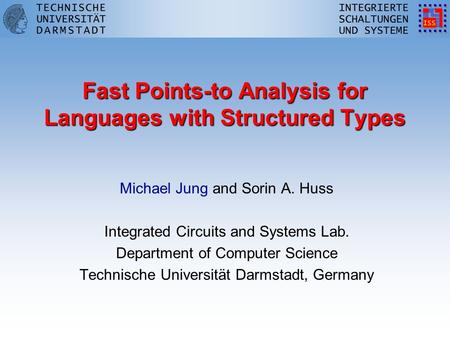 Fast Points-to Analysis for Languages with Structured Types Michael Jung and Sorin A. Huss Integrated Circuits and Systems Lab. Department of Computer.