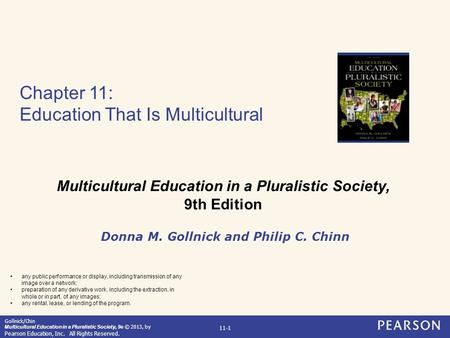 Gollnick/Chin Multicultural Education in a Pluralistic Society, 9e © 2013, by Pearson Education, Inc. All Rights Reserved. 11-1 Chapter 11: Education That.