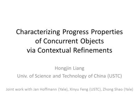 Characterizing Progress Properties of Concurrent Objects via Contextual Refinements Hongjin Liang Univ. of Science and Technology of China (USTC) Joint.