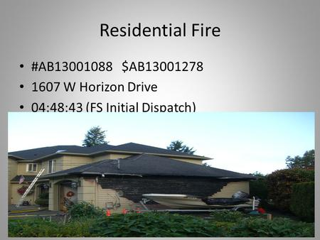 Residential Fire #AB13001088 $AB13001278 1607 W Horizon Drive 04:48:43 (FS Initial Dispatch)