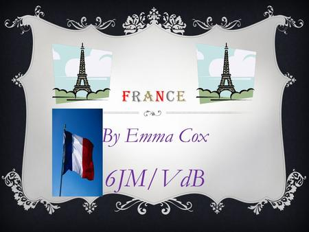 FRANCEFRANCE By Emma Cox 6JM/VdB. FRENCH FOODS  Camembert- French Cheese- Marie Harel created original Camembert cheese from raw milk in Normandy, France.