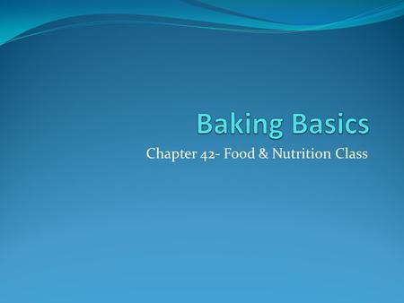 Chapter 42- Food & Nutrition Class. I. Ingredients for Baking A. Flour 1. Standard flour- only the endosperm of the whole wheat kernel. a. Contains starch.