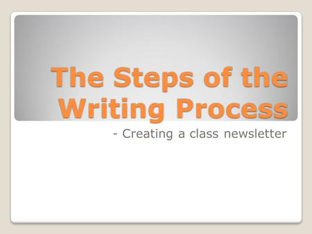 The Steps of the Writing Process - Creating a class newsletter.