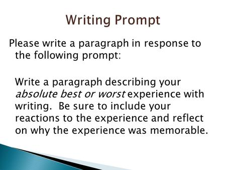Please write a paragraph in response to the following prompt: Write a paragraph describing your absolute best or worst experience with writing. Be sure.
