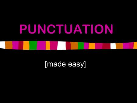 PUNCTUATION [made easy]. COLON : Functions as an introduction directly introduces just about anything: a word, a phrase, a sentence, a quotation, or a.