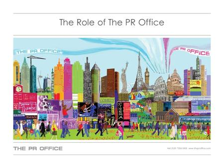+44 (0)20 7284 6969 www.theproffice.com The Role of The PR Office.