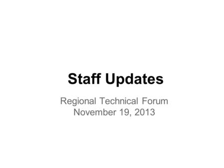 Staff Updates Regional Technical Forum November 19, 2013.