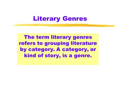 Literary Genres The term literary genres refers to grouping literature by category. A category, or kind of story, is a genre.