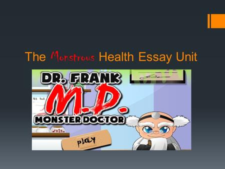 The Monstrous Health Essay Unit. FAQs: Frequently Asked Questions  Q: What are we researching?  A: A Health related topic to connects Ms. Robin's Health.