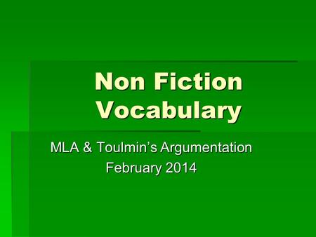 Non Fiction Vocabulary MLA & Toulmin's Argumentation February 2014.