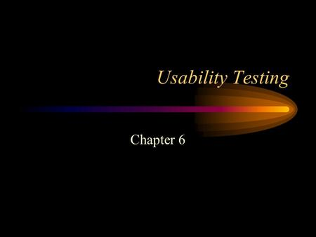 Usability Testing Chapter 6. Reliability Can you repeat the test?