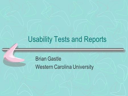 Usability Tests and Reports Brian Gastle Western Carolina University.