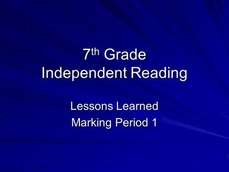 7 th Grade Independent Reading Lessons Learned Marking Period 1.