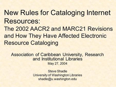 New Rules for Cataloging Internet Resources: The 2002 AACR2 and MARC21 Revisions and How They Have Affected Electronic Resource Cataloging Association.