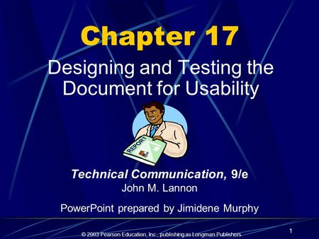 © 2003 Pearson Education, Inc., publishing as Longman Publishers. 1 Chapter 17 Designing and Testing the Document for Usability Technical Communication,