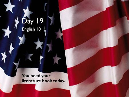 Day 19 English 10 You need your literature book today.