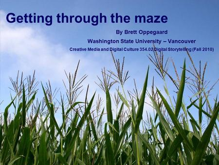 Getting through the maze By Brett Oppegaard Washington State University – Vancouver Creative Media and Digital Culture 354.02 Digital Storytelling (Fall.