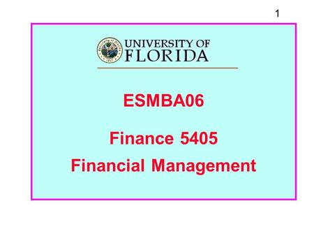 1 ESMBA06 Finance 5405 Financial Management. 2 Team 07 Sushil Bhattachan Christina Danver Ben Gumpert Adan Montoya Gurinder Virdi.