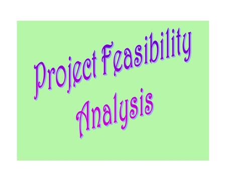 Feasibility Study: A Schematic Diagram The important Facets of Project Analysis are: Market Analysis Technical Analysis Financial Analysis Economic Analysis.