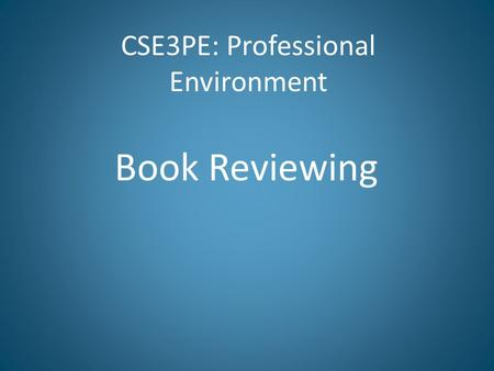 CSE3PE: Professional Environment Book Reviewing. What is the purpose of a book review? Professional Environment2.
