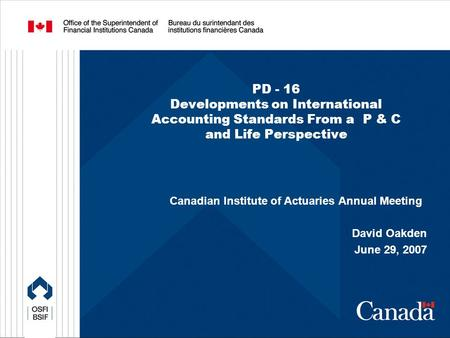 PD - 16 Developments on International Accounting Standards From a P & C and Life Perspective Canadian Institute of Actuaries Annual Meeting David Oakden.