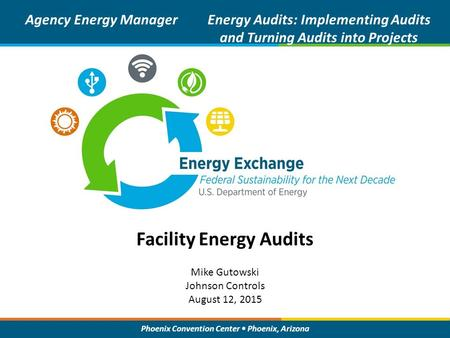 Phoenix Convention Center Phoenix, Arizona Facility Energy Audits Mike Gutowski Johnson Controls August 12, 2015 Agency Energy ManagerEnergy Audits: Implementing.
