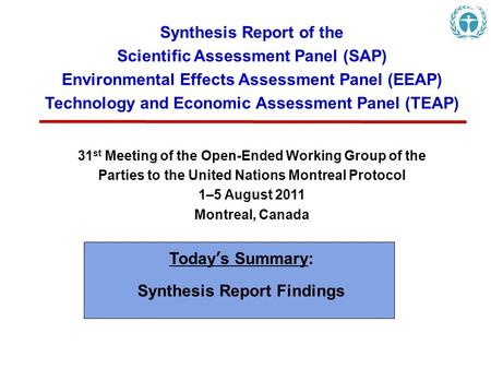 Synthesis Report of the Scientific Assessment Panel (SAP) Environmental Effects Assessment Panel (EEAP) Technology and Economic Assessment Panel (TEAP)